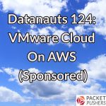 Datanauts 124: VMware Cloud On AWS (Sponsored)