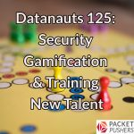 Datanauts 125: Security Gamification & Training New Talent