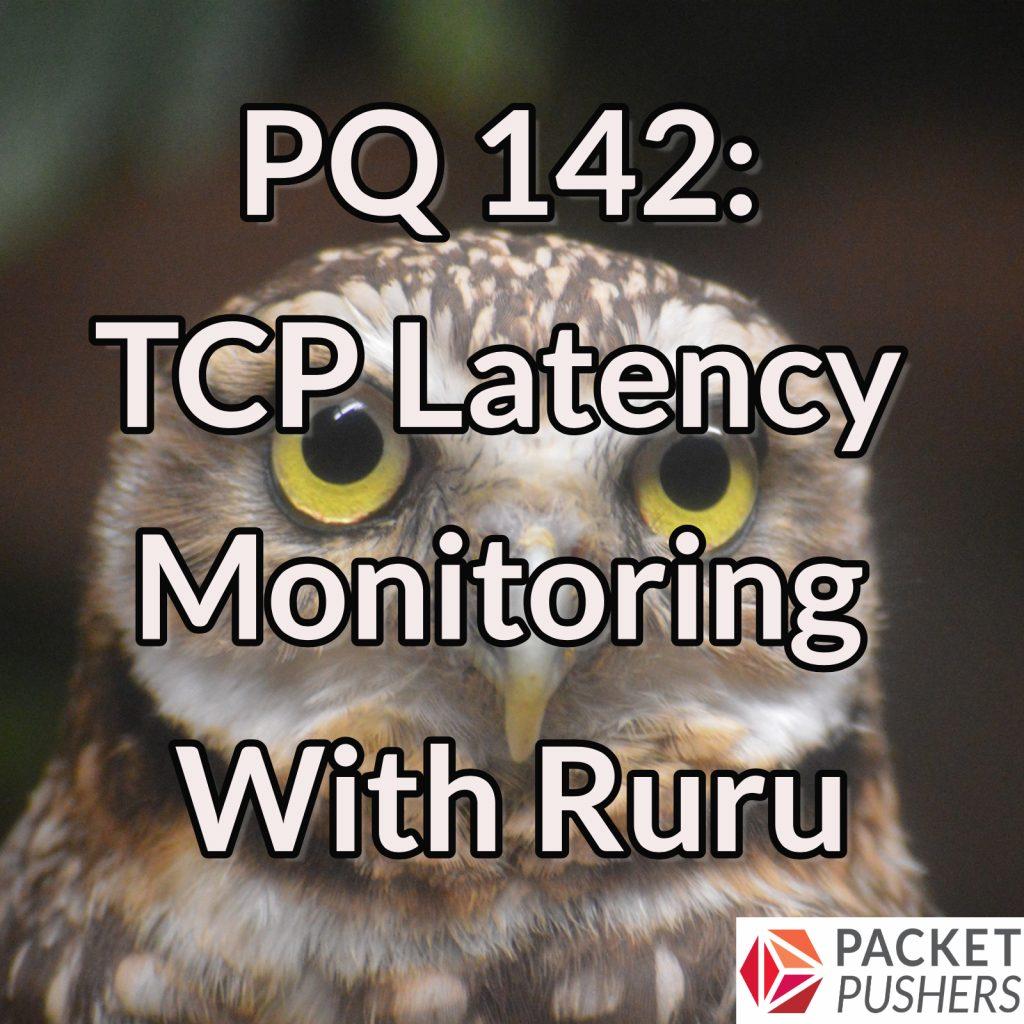 PQ 142: TCP Latency Monitoring With Ruru - Packet Pushers