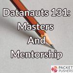 Datanauts 131: Masters And Mentorship