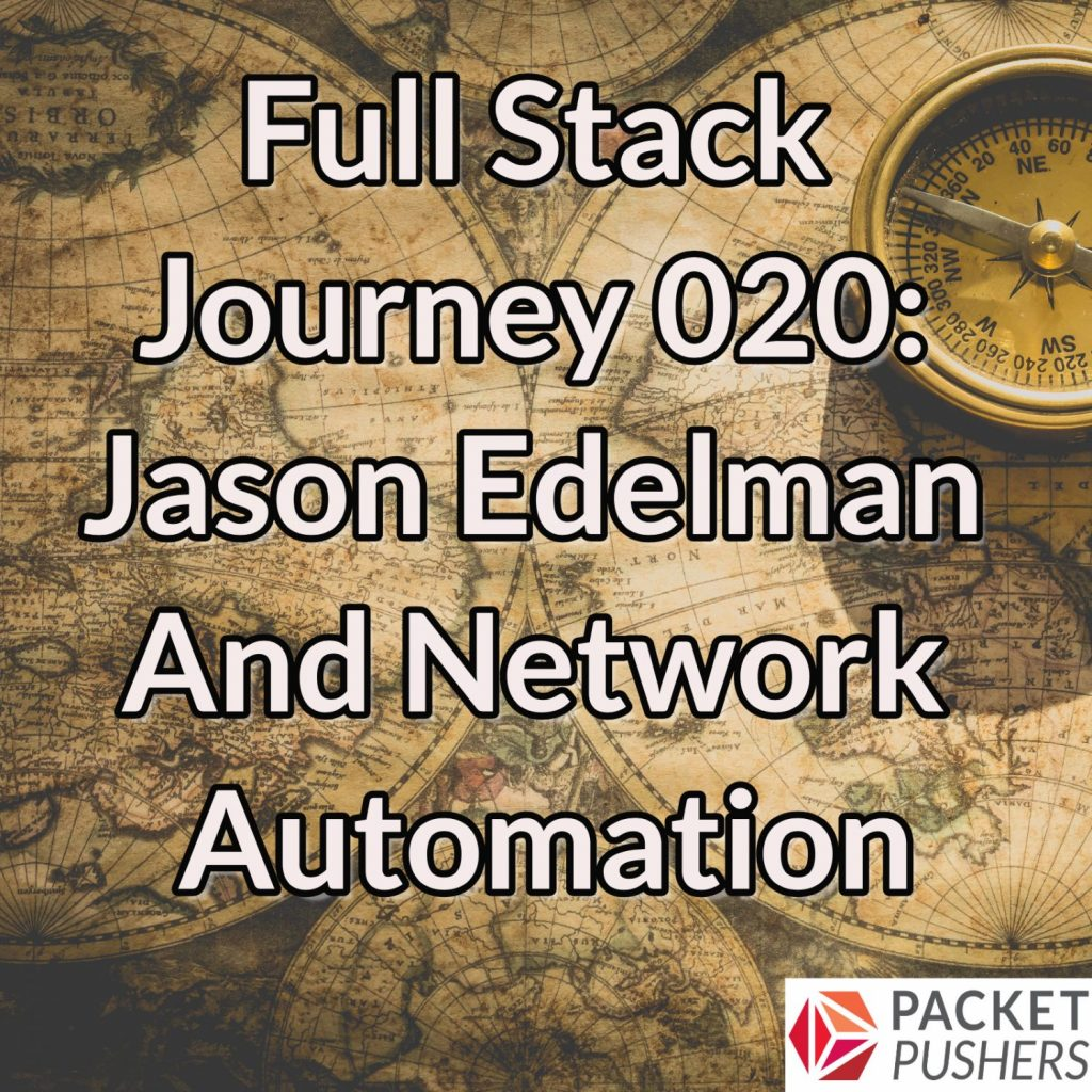 Full Stack Journey 020: Jason Edelman And Network Automation