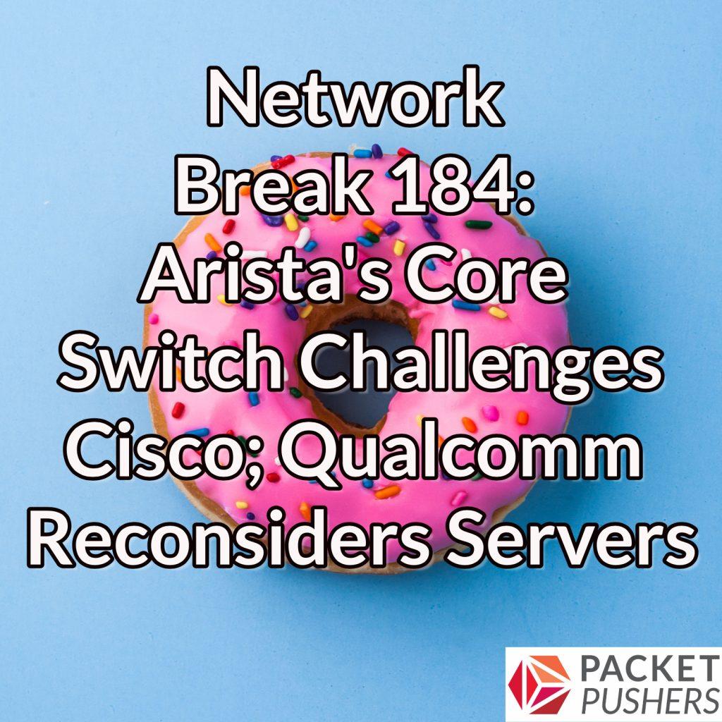 Network Break 184: Arista's Core Switch Challenges Cisco