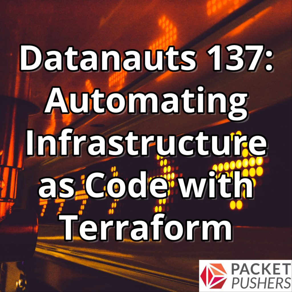 Datanauts 137: Infrastructure as Code with Terraform
