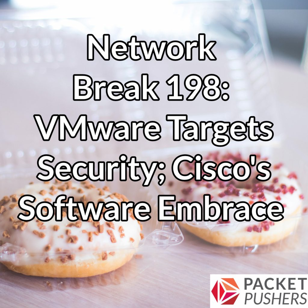 Network Break 198: VMware Targets Security
