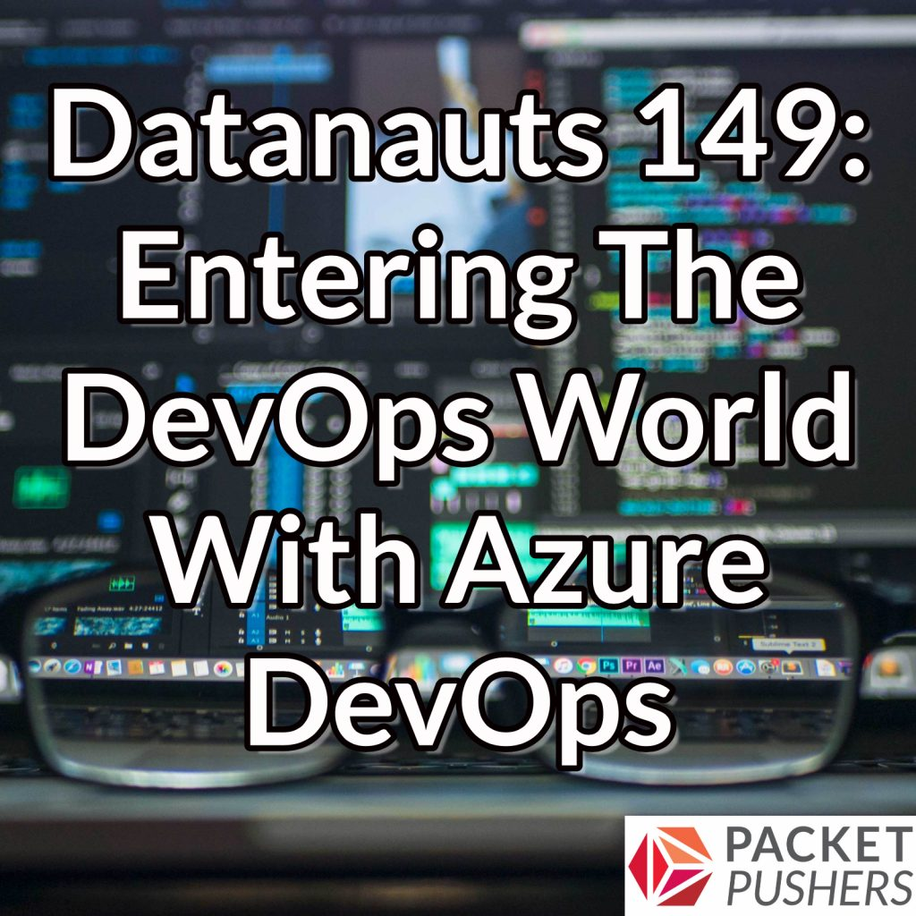Datanauts 149: Entering The DevOps World With Azure DevOps