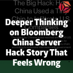 Deeper Thinking on Bloomberg China Server Hack Story That Feels Wrong