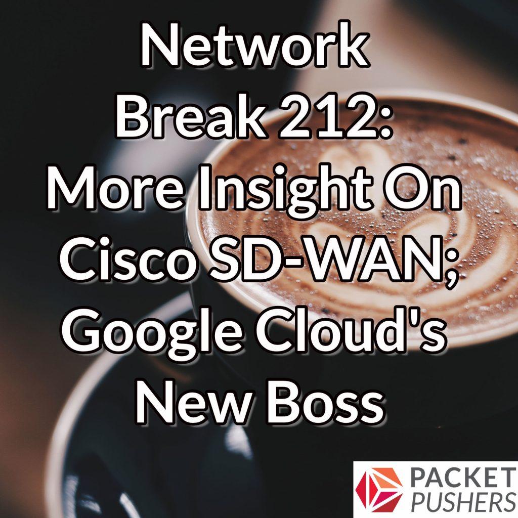 Network Break 212: More Insight On Cisco SD-WAN