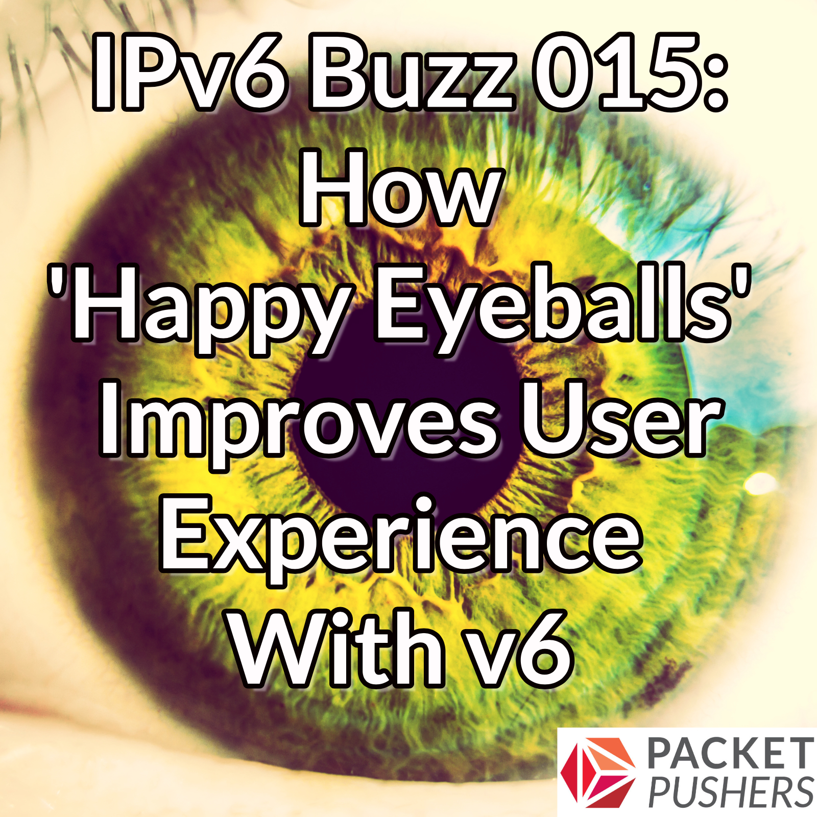 Happy Eyeballs Improve User Experience with v6