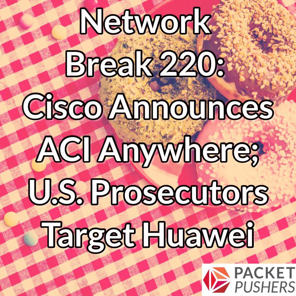 Network Break 220: Cisco Announces ACI Anywhere