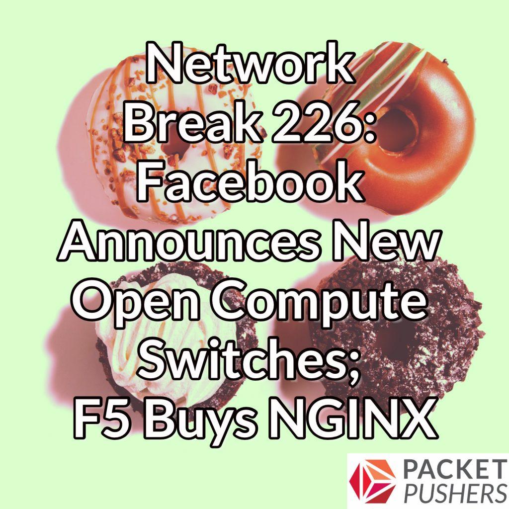 Network Break 226: Facebook Announces New Open Compute Switches