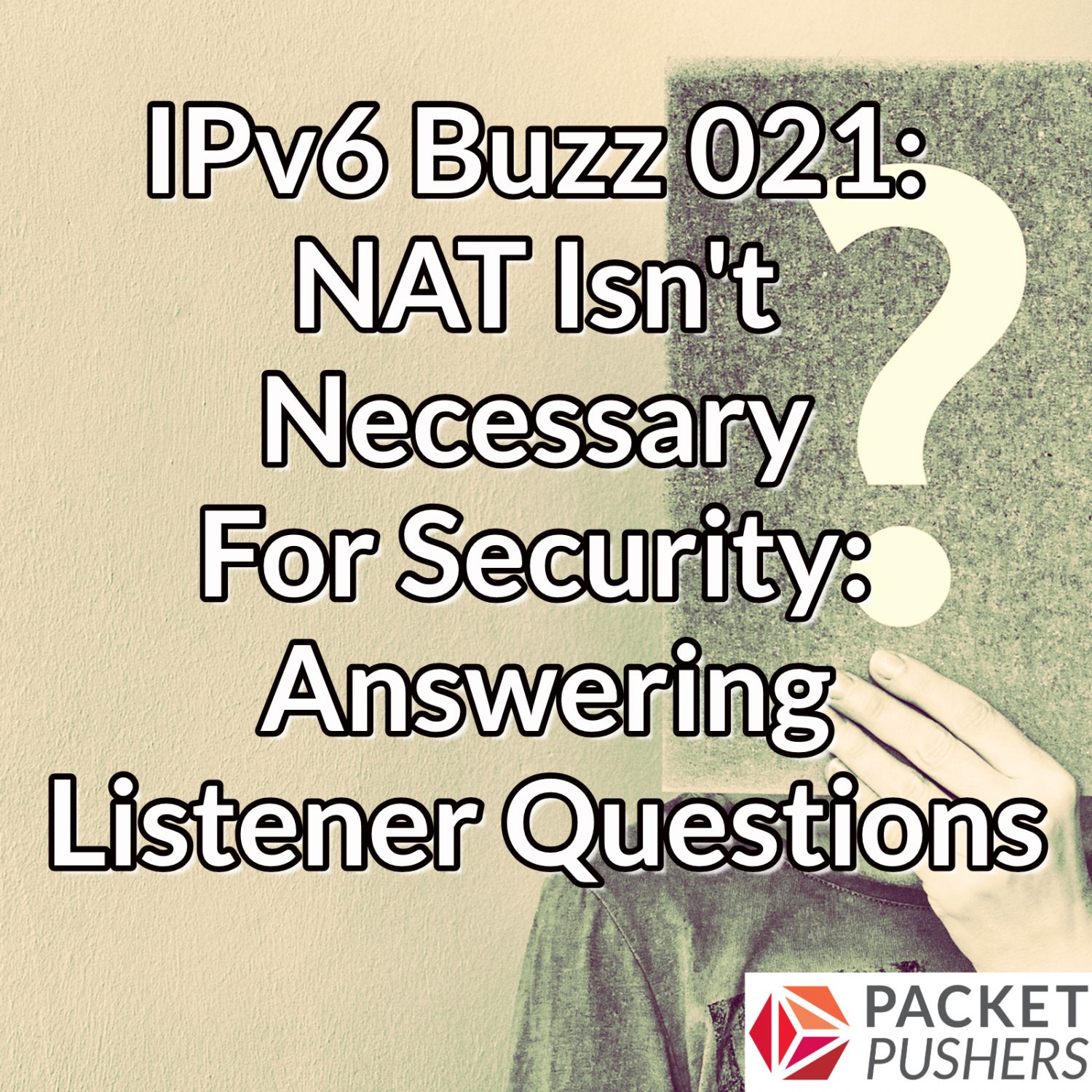 NAT Isn't Necessary For Security: Answering Listener Questions