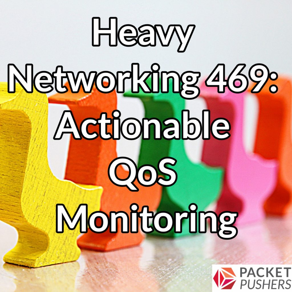 Heavy Networking 469: Actionable QoS Monitoring - Packet Pushers