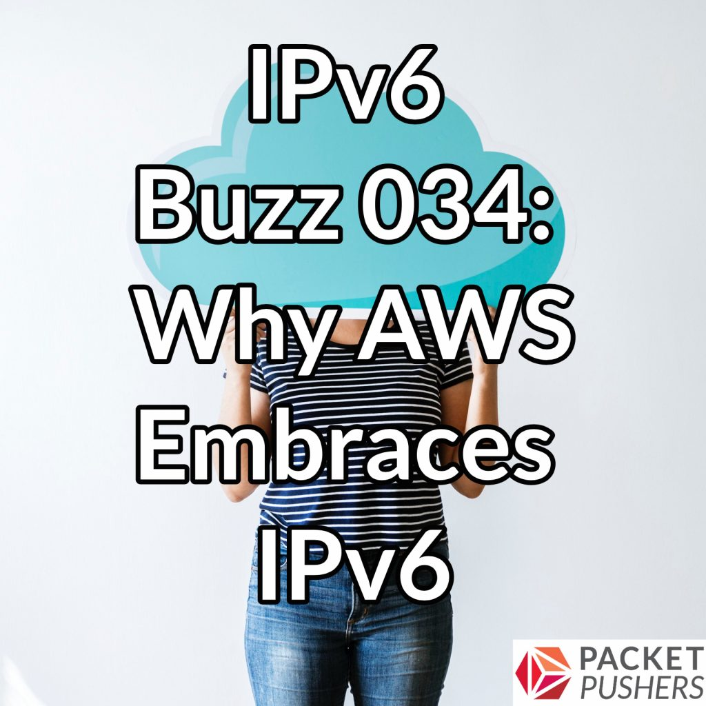 Download Aws Certified Advanced Networking: IPv6 Buzz 034: Why AWS Embraces IPv6