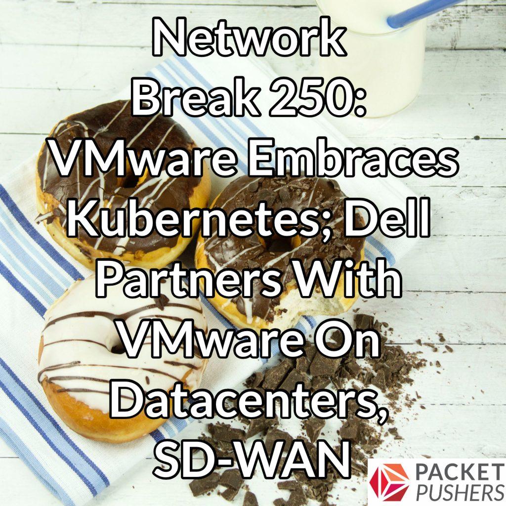 Network Break 250: VMware Embraces Kubernetes